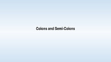 Colons and Semi-colons