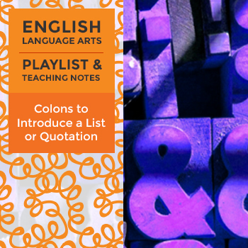 Colons to Introduce a List or Quotation - Playlist and Teaching Notes