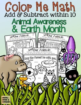 Color Me Math!  Add & Subtract within 10.  Earth Day & Animal Awareness