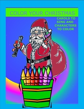 Color Your Christmas: Carols to Sing and Characters to Color