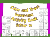 Color and Trace Lowercase Activity Book Letter w
