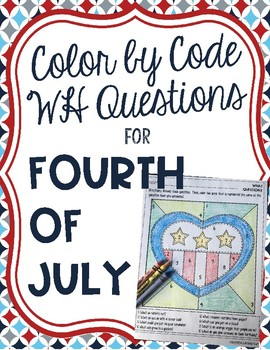 Color by Code WH Questions for Fourth of July