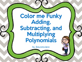 Color me Funky Adding, Subtracting, and Multiplying Polynomials