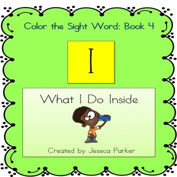 "Sight Word Book for ""I""  Color the Sight Word Book 4: What I Do Inside"