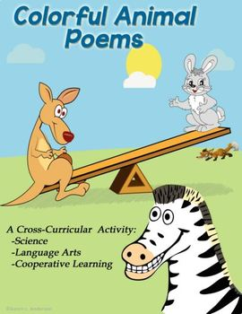 Colorful Animal Poems: Cross Curricular - Science/ELA/Cooperative Learning