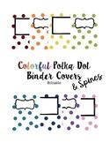 Colorful, Editable, Polka Dot Binder Covers & Spines
