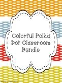 Colorful Polka Dot Classroom Bundle
