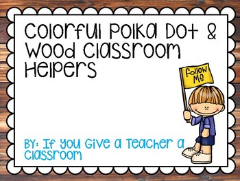 Colorful Polka Dot and Wood Classroom Helpers