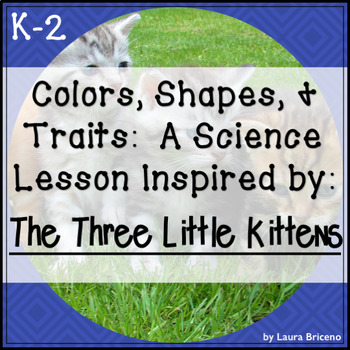 Colors, Shapes, & Traits!: A Science Lesson Inspired by The Three Little Kittens