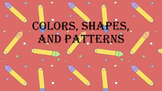Colors, Shapes, and Patterns