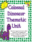 Colossal Dinosaur Thematic Unit: Math, Reading, Writing, and Science Activities