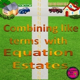 """Combine Like Terms with """"Equation Estates"""""""