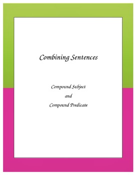 Combine Sentences -Create Compound Subj. and Compound Pred.