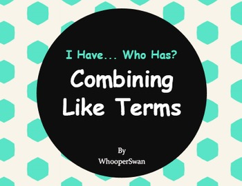 I Have, Who Has - Combining Like Terms