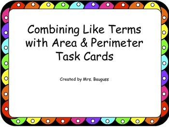 Combining Like Terms with Area and Perimeter Task Cards