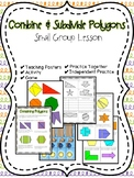 Combining & Subdividing Polygons Small Group Lesson