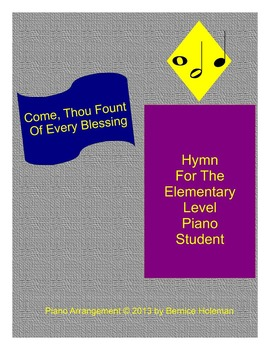 """""""Come, Thou Fount Of Every Blessing"""" Hymn For The Elementary Level Piano Student"""