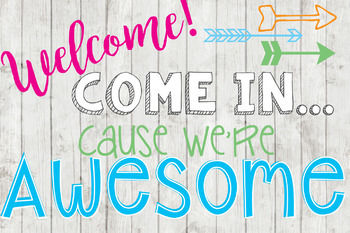 Come in Cause We're Awesome! Bright