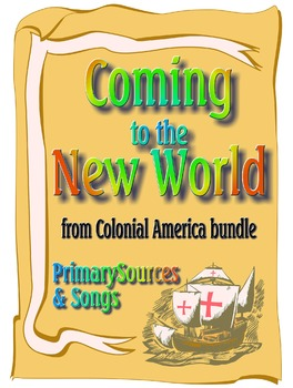 Coming to the New World - Colonial America, Primary Sources and Songs
