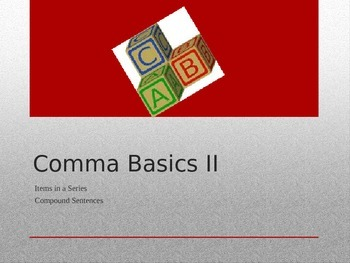 Comma Basics II: Items in a List and Compound Sentences