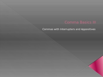 Comma Basics III: Interrupters and Appositives
