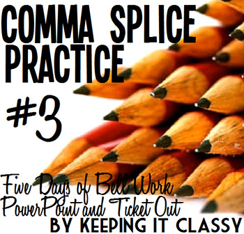 Comma Splice Practice #3--Five Days of Bell Work with Forty-Six Slide PowerPoint