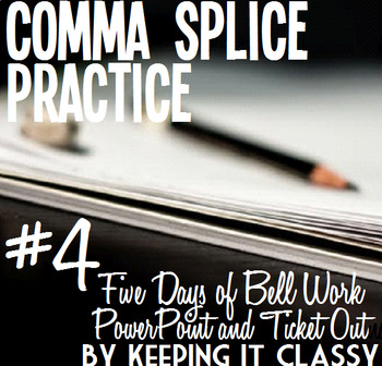 Comma Splice Practice #4--Five Days of Bell Work with Forty-One Slide PowerPoint