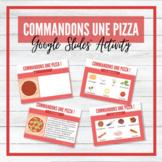 Commandons une pizza! - Make/Describe a Pizza in French -Google Slides™ Activity