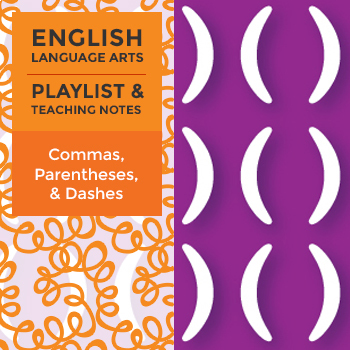 Commas, Parentheses, and Dashes - Playlist and Teaching Notes