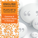 Commas & Quotation Marks in Dialogue - Playlist and Teaching Notes