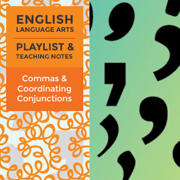 Commas and Coordinating Conjunctions - Playlist and Teaching Notes