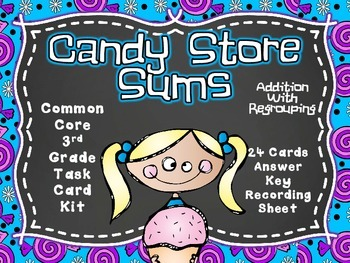 Common Core 3rd Grade- Candy Store Sums-3 Dig. ADD w/REGR. Task card Kit