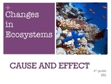 Common Core 4th grade:  cause and effect of changes in ecosystems