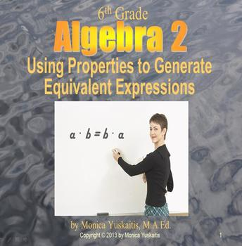 Common Core 6th - Algebra 2 - Using Properties to Generate Equal Expressions