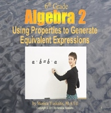 6th Grade Algebra 2 - Using Properties to Generate Equal Expressions Lesson