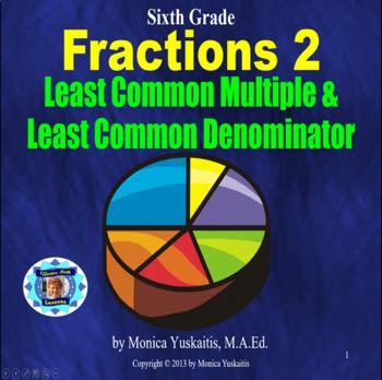 Common Core 6th - Fractions 2 - Least Common Multiple & Least Common Denominator