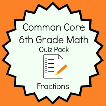 Common Core - 6th Grade Math Quiz Pack - Fractions