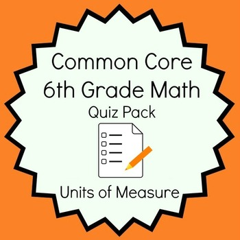 Common Core - 6th Grade Math Quiz Pack - Units of Measure
