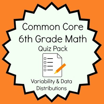 Common Core - 6th Grade Math Quiz Pack - Variability and Data Distributions