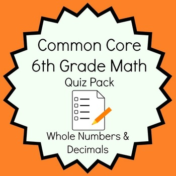 Common Core - 6th Grade Math Quiz Pack - Whole Numbers & Decimals