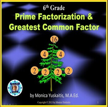 Common Core 6th - Prime Factorization & Greatest Common Factor