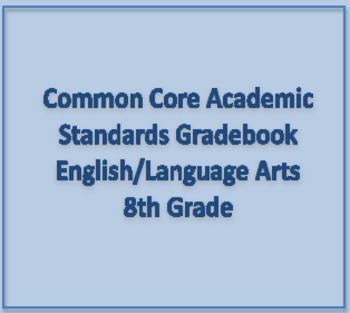 Common Core Academic Standards Gradebook 8th Grade English/Language Arts