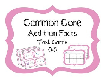 Common Core Addition Facts Task Cards 0-5