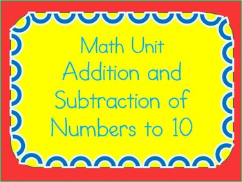 Math Unit-Addition & Subtraction to 10 (Differentiated Worksheets & Unit Test)