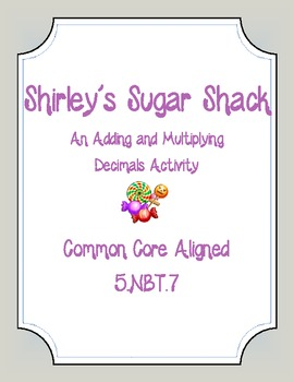 Common Core Aligned- Shirley's Sweet Shack (Adding and Multiplying Decimals!)