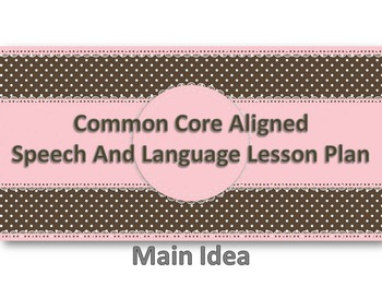 Common Core Aligned Speech and Language Lesson Plan Main Idea and Details