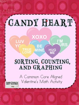 Common Core Aligned VALENTINES DAY CANDY HEARTS GRAPHING MATH ACTIVITIES