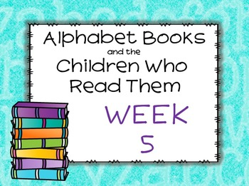 Alphabet Books and the Children Who Read Them Week 5 Lesson Plans