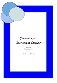Common Core: Assessment Literacy for Grades 11 & 12- Language Arts