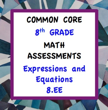 Common Core Assessments Math - 8th - Eighth Grade - Expressions & Equations 8.EE